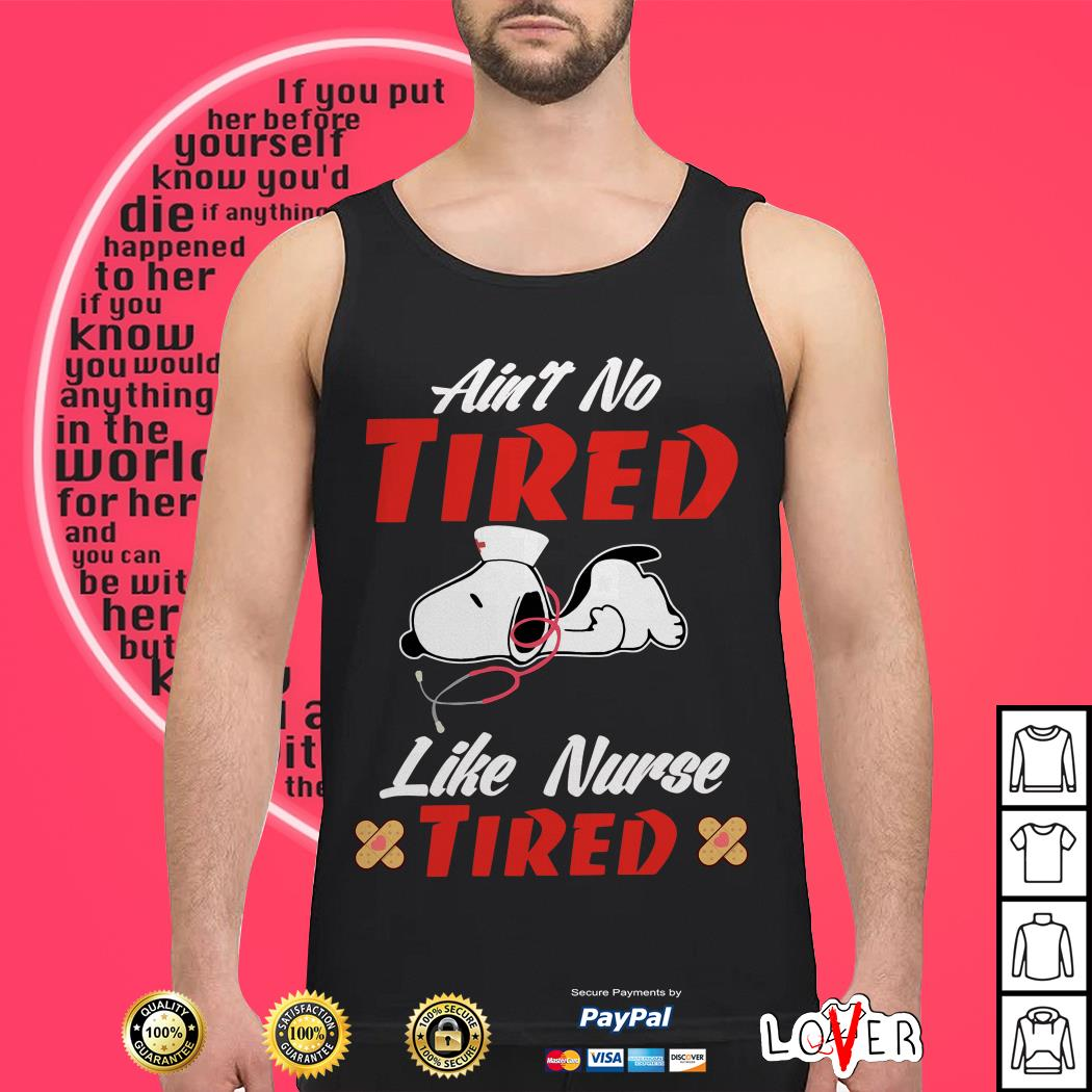 Snoopy Ain't no tired like Nurse tired Tank top