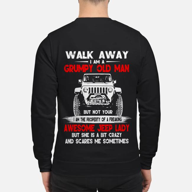 Walk away I am a grumpy old man But not your I am the property of a freaking awesome jeep Sweater