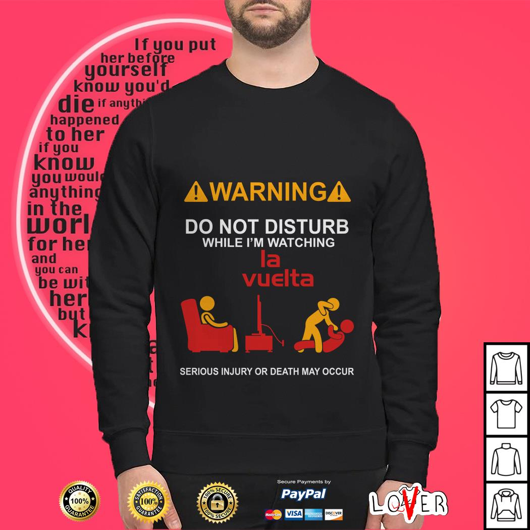 Warning do not disturb while I'm watching la vuelta serious injury or death my occur Sweater