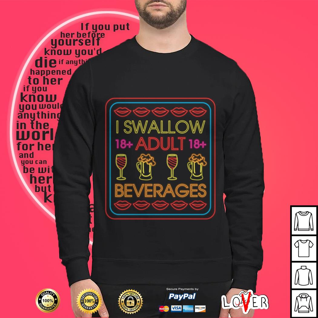 Wine and beer lip I swallow adult beverages Sweater