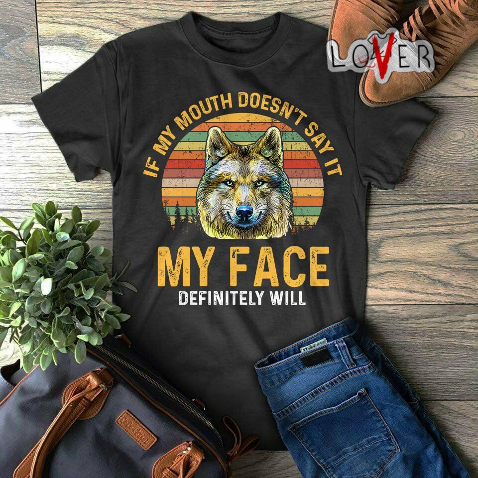 Wolf If my mouth doesn't say It my face definitely will vintage shirt