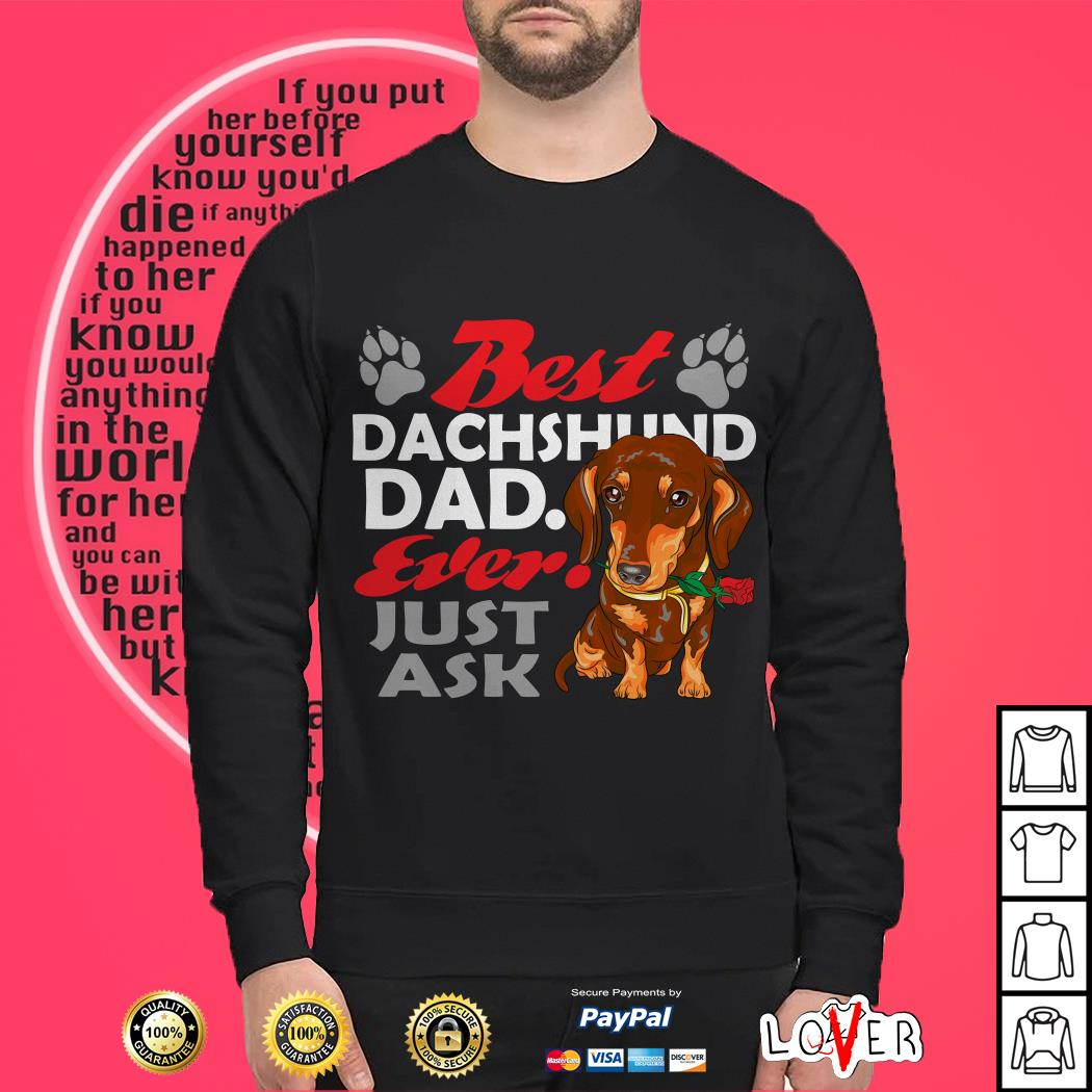 Best Dachshund dad ever Just ask charlie Sweater