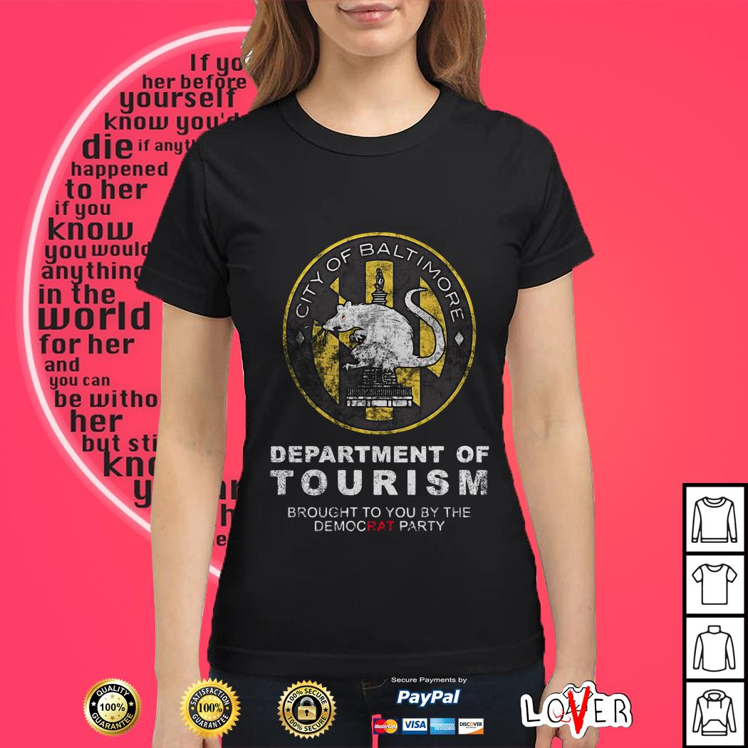 City of Baltimore Department of tourism brought to you by the democrat party Ladies tee
