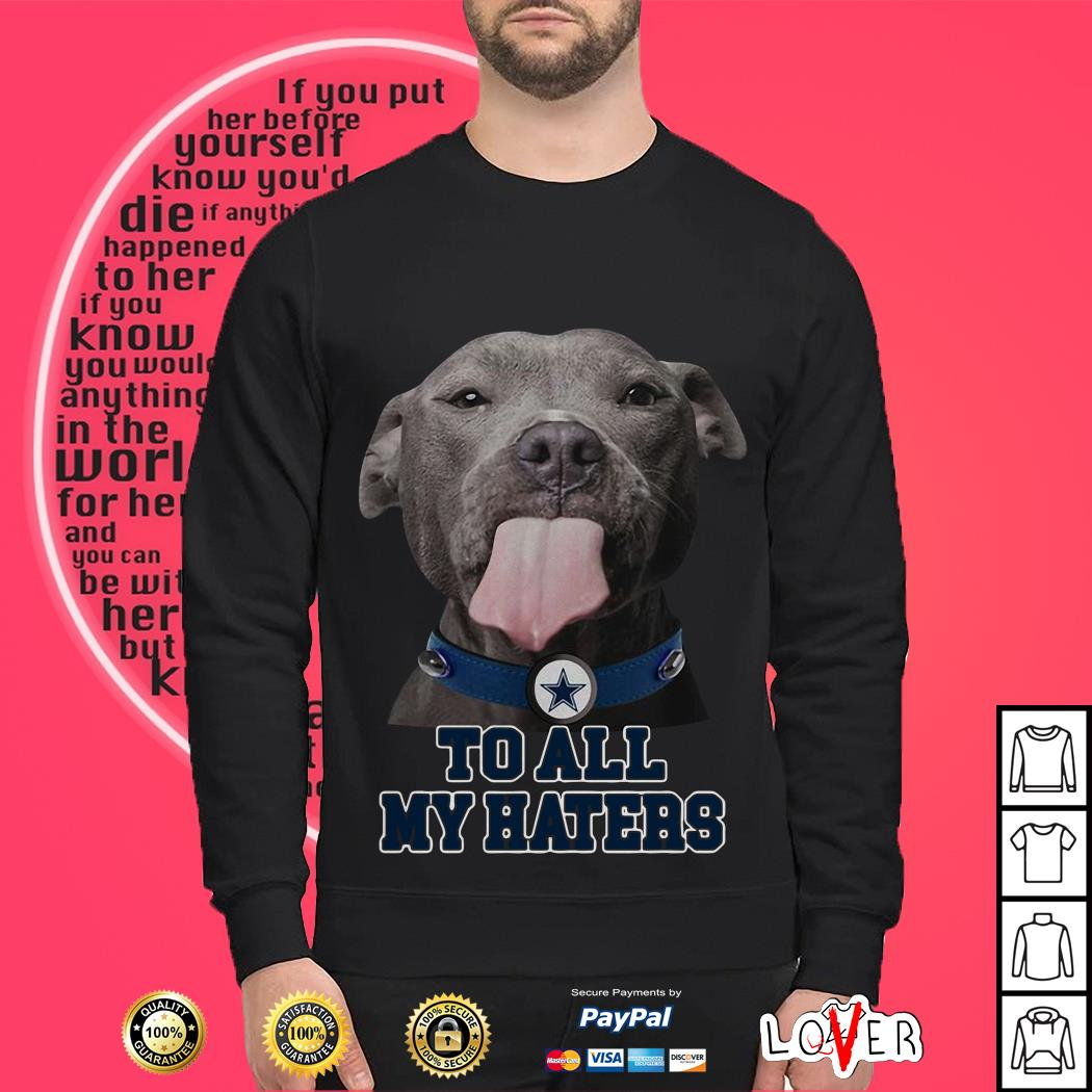 Dallas Cowboys to all my haters Pitbull shirt