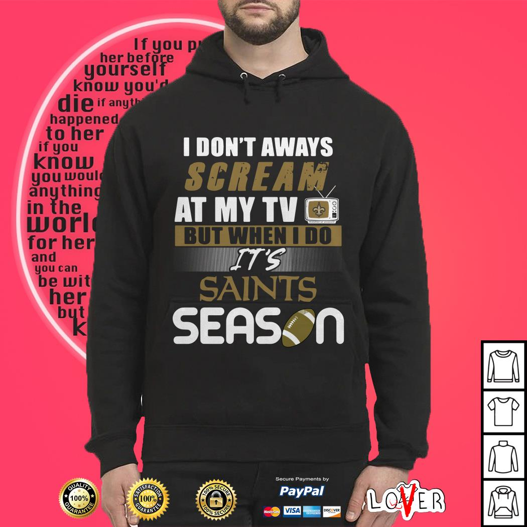 I don't aways scream at my TV but when I do It's Saints season Hoodie