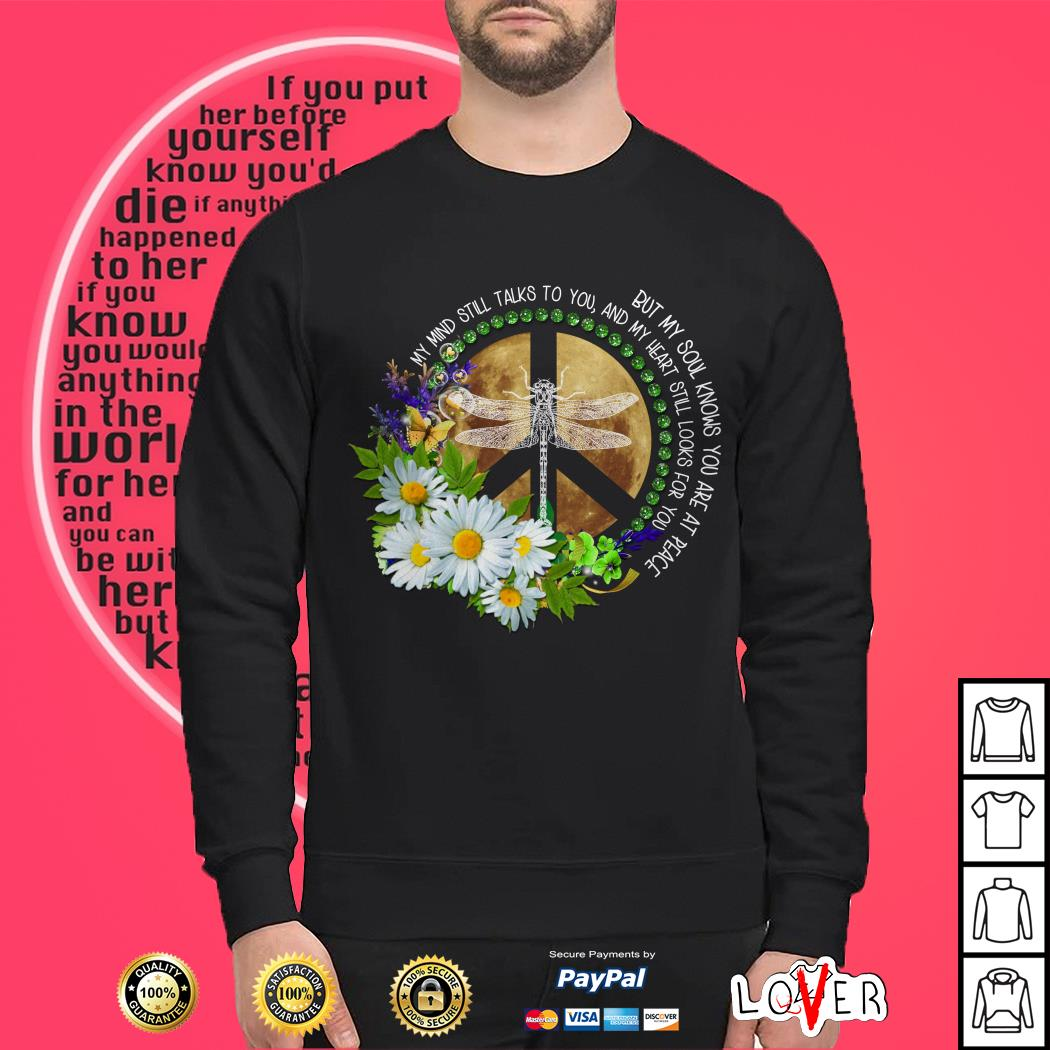 Dragonfly and flower But my soul knows you are at peace Sweater