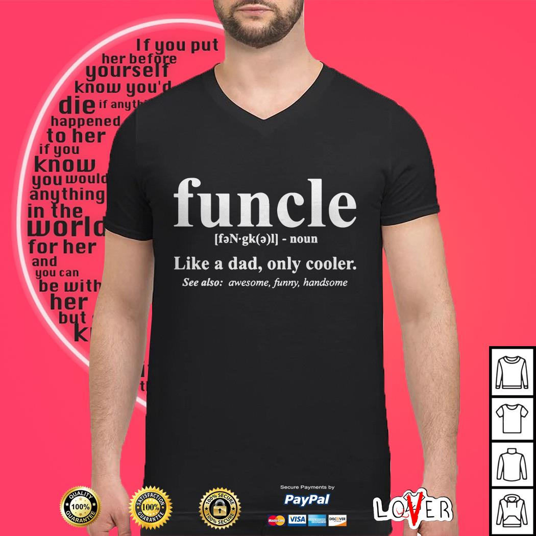 Funcle like a dad only cooler see also awesome funny handsome shirtFuncle like a dad only cooler see also awesome funny handsome shirt