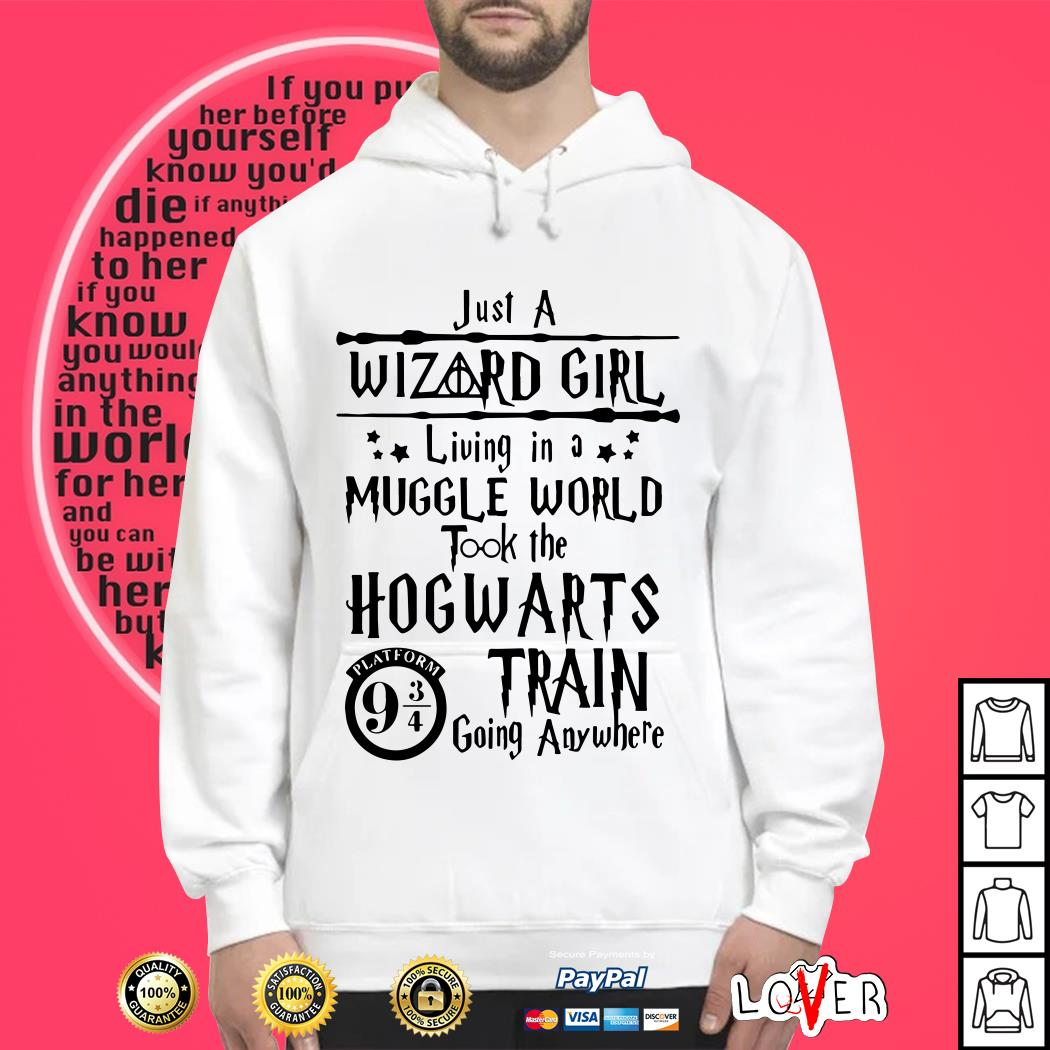 Harry Potter Just A Wizard Girl Living In A Muggle World Took The Hogwarts Hoodie