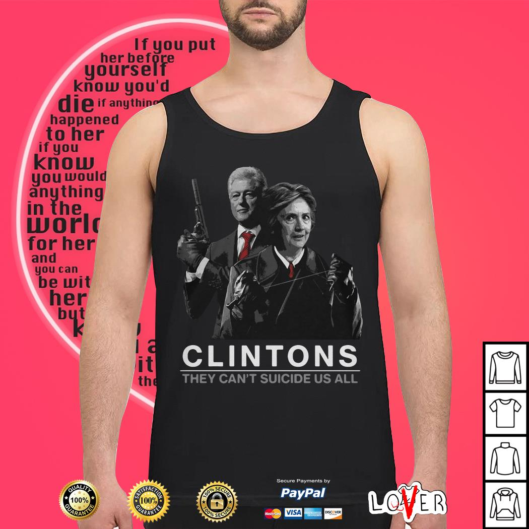 Hillary and Bill Clintons they can't suicide us all Tank top