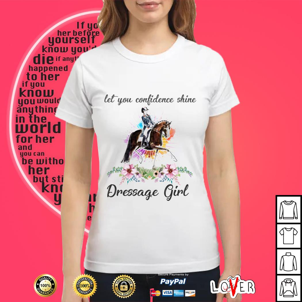 Horse and flower let you confidence shine dressage girl Ladies tee