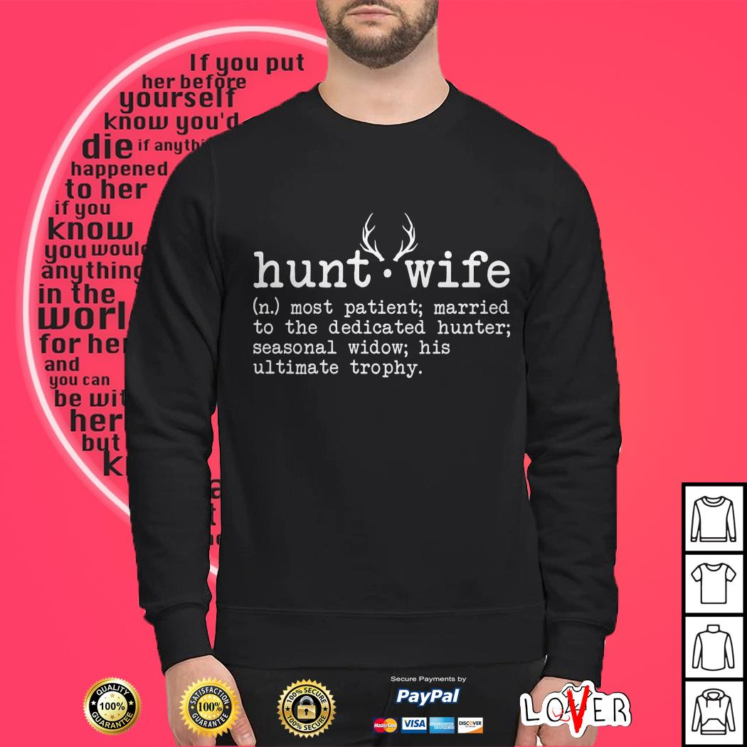 Hunt Wife Most Patient Married To the Dedicated Hunter Shirt