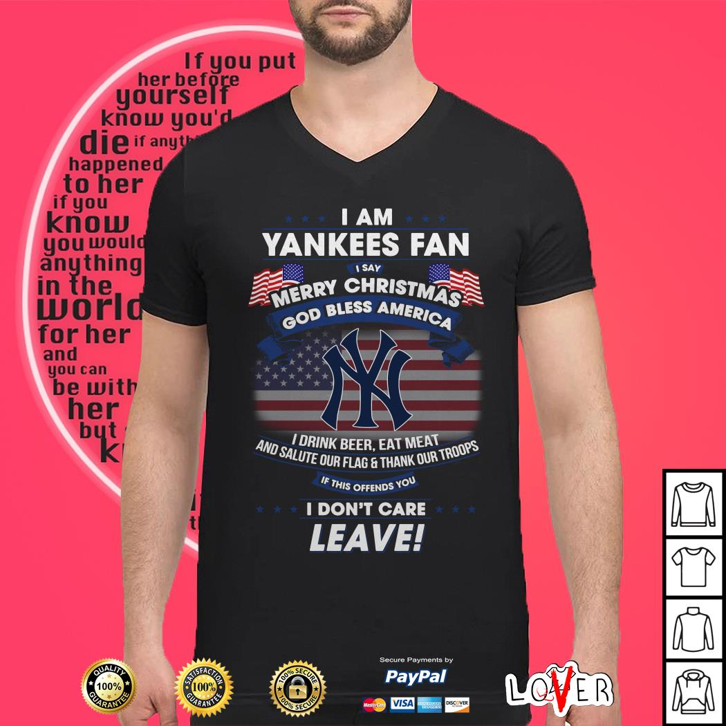 I am Yankees Fan I say Merry Christmas god bless America I drink beer eat meat shirt