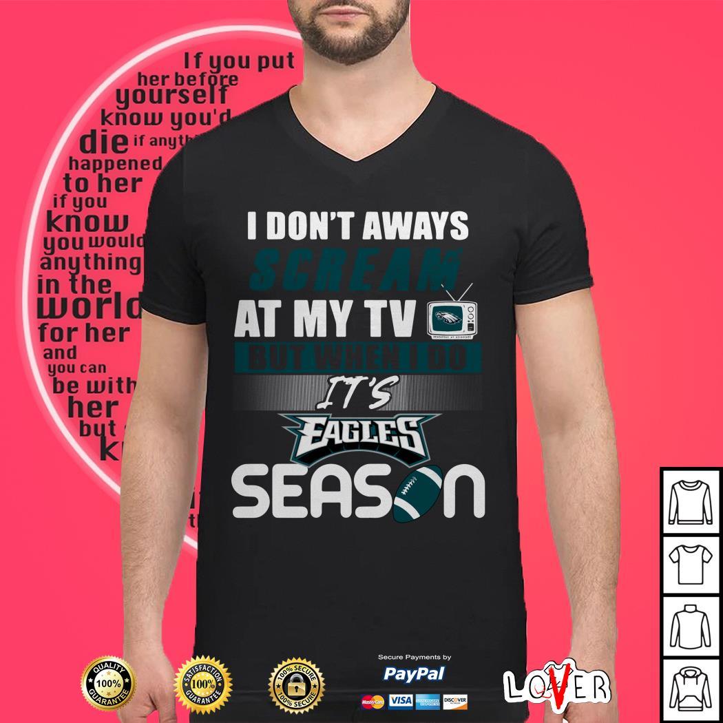 I don't aways scream at my TV but when I do It's Eagles season shirt