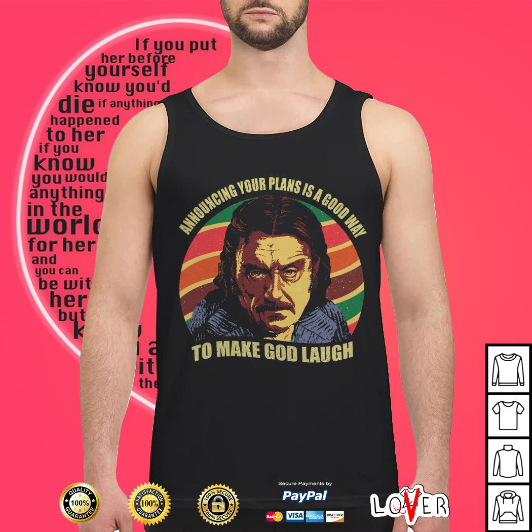 Lan McShane Announcing your plans Is a good way to make God laugh vintage Tank top