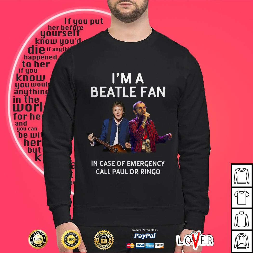 I'm a Beatle fan in case of emergency call Paul or Ringo SweaterI'm a Beatle fan in case of emergency call Paul or Ringo Sweater