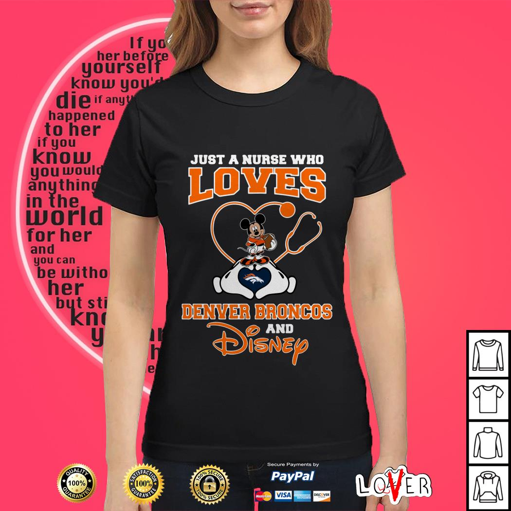 Just a nurse who loves Denver Broncos and Disney Ladies tee