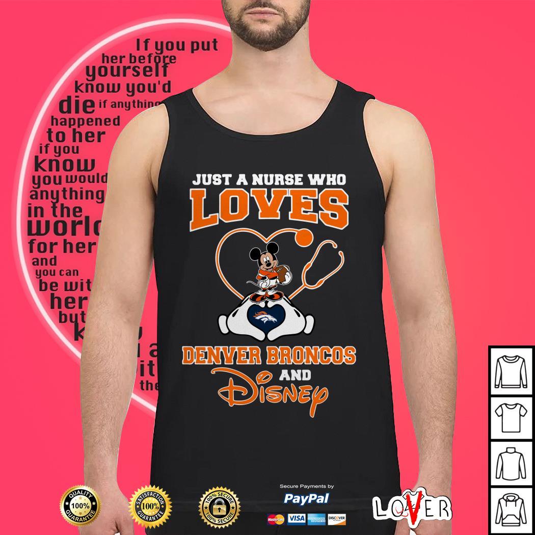 Just a nurse who loves Denver Broncos and Disney Tank top