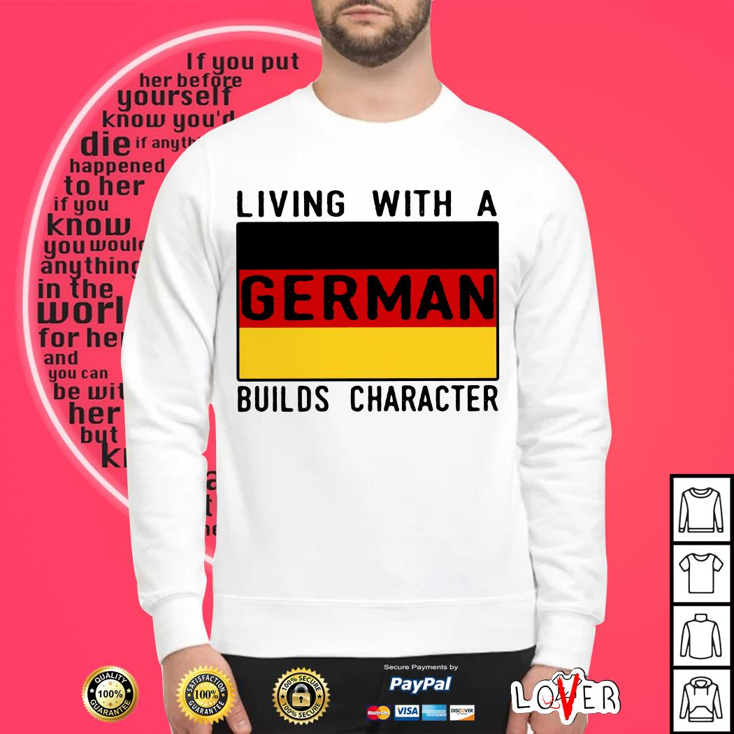 Living With A German Builds Character Germany Flag Shirt