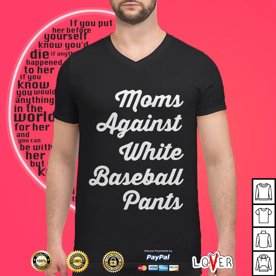 Moms against white baseball pants shirtMoms against white baseball pants shirt