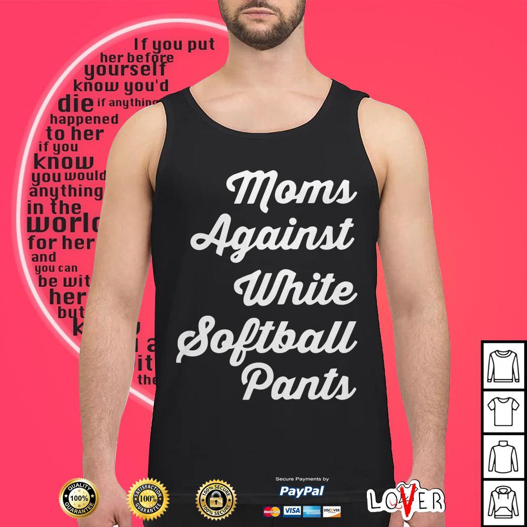 Moms against white softball pants Tank top