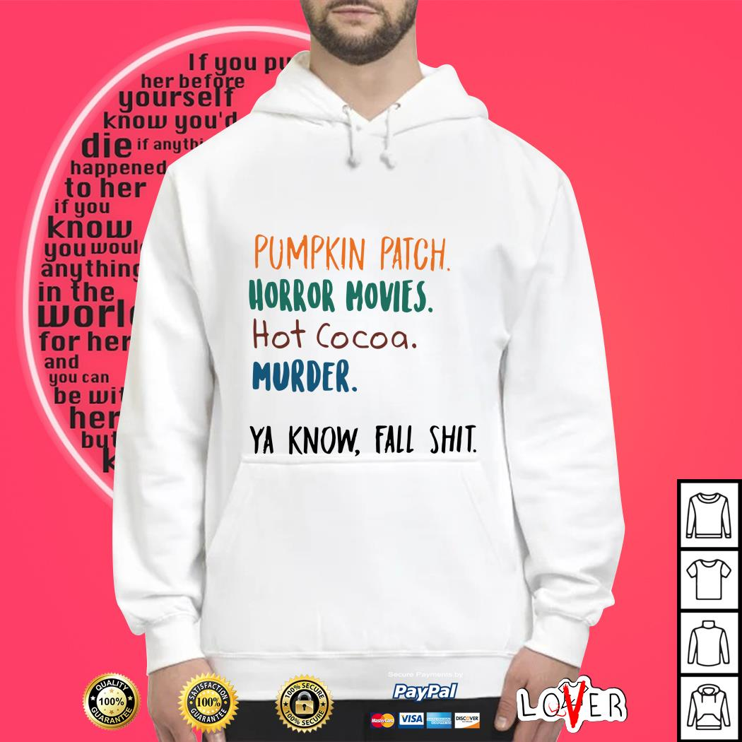 Pumpkin Patch Horror Movies hot cocoa murder ya know fall Hoodie