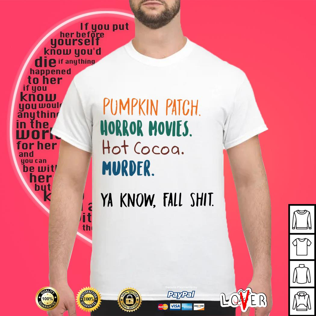 Pumpkin Patch Horror Movies hot cocoa murder ya know fall Shirt