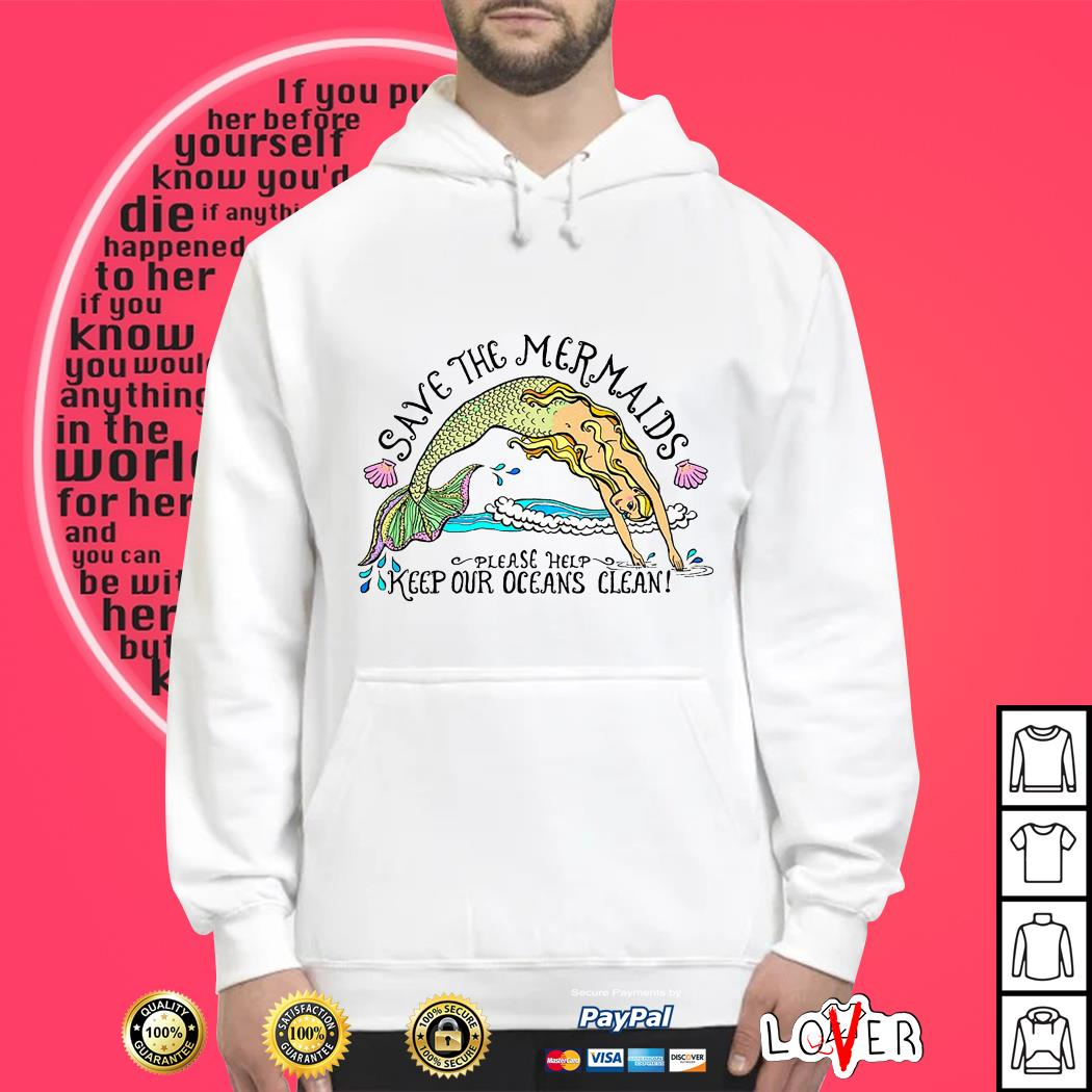 Save the Mermaids please help keep our oceans clean Hoodie