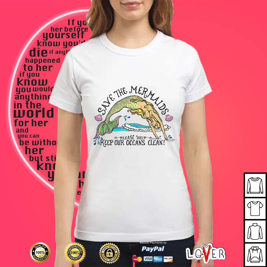 Save the Mermaids please help keep our oceans clean Ladies tee