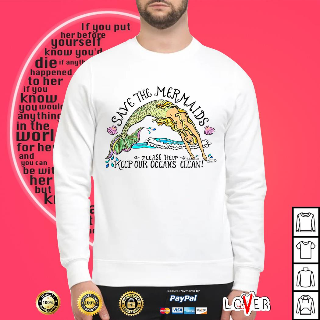 Save the Mermaids please help keep our oceans clean Sweater