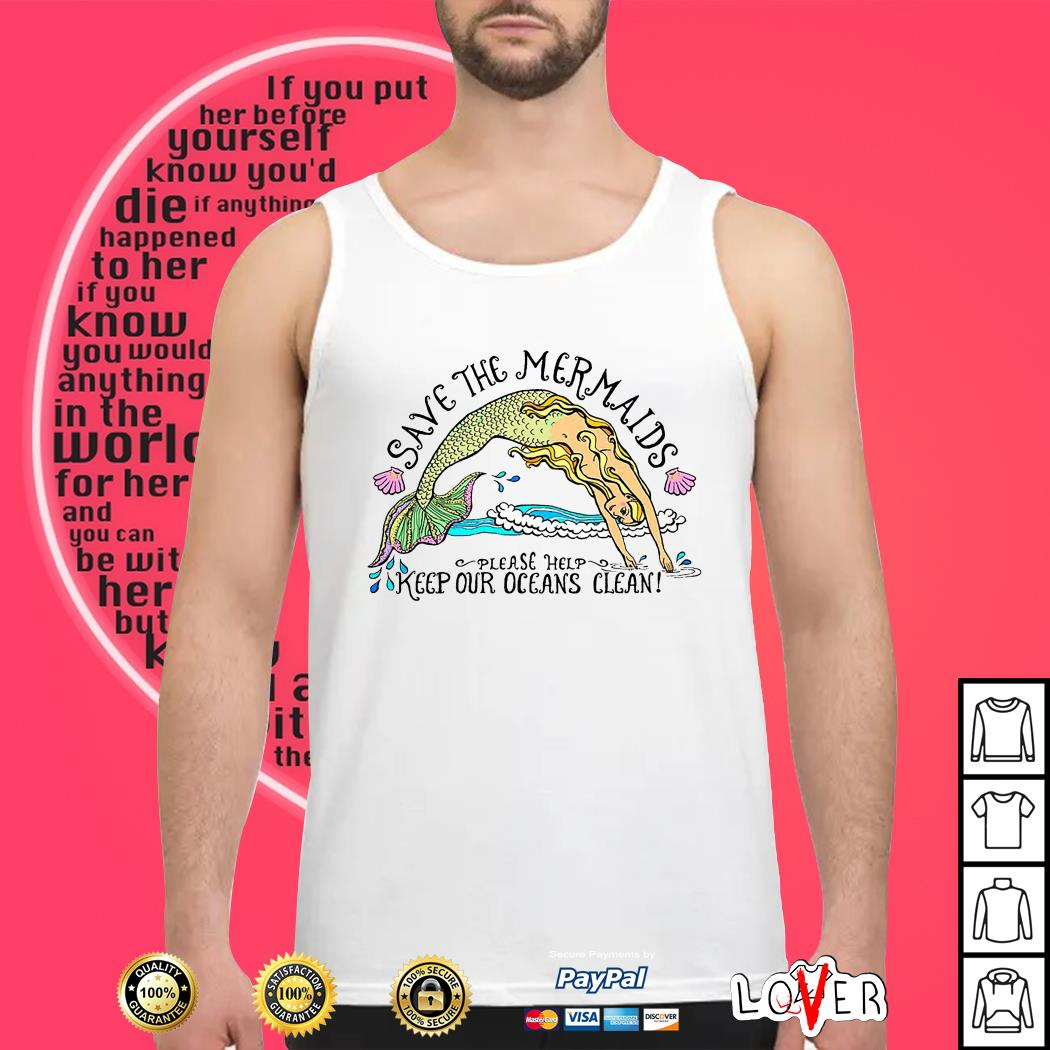 Save the Mermaids please help keep our oceans clean Tank top
