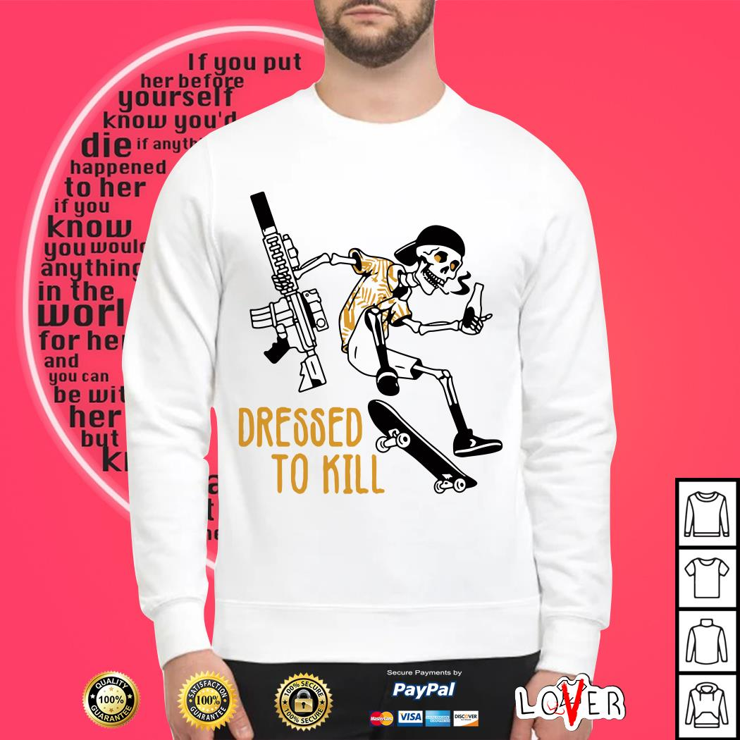 Skeleton dressed to kill shirt