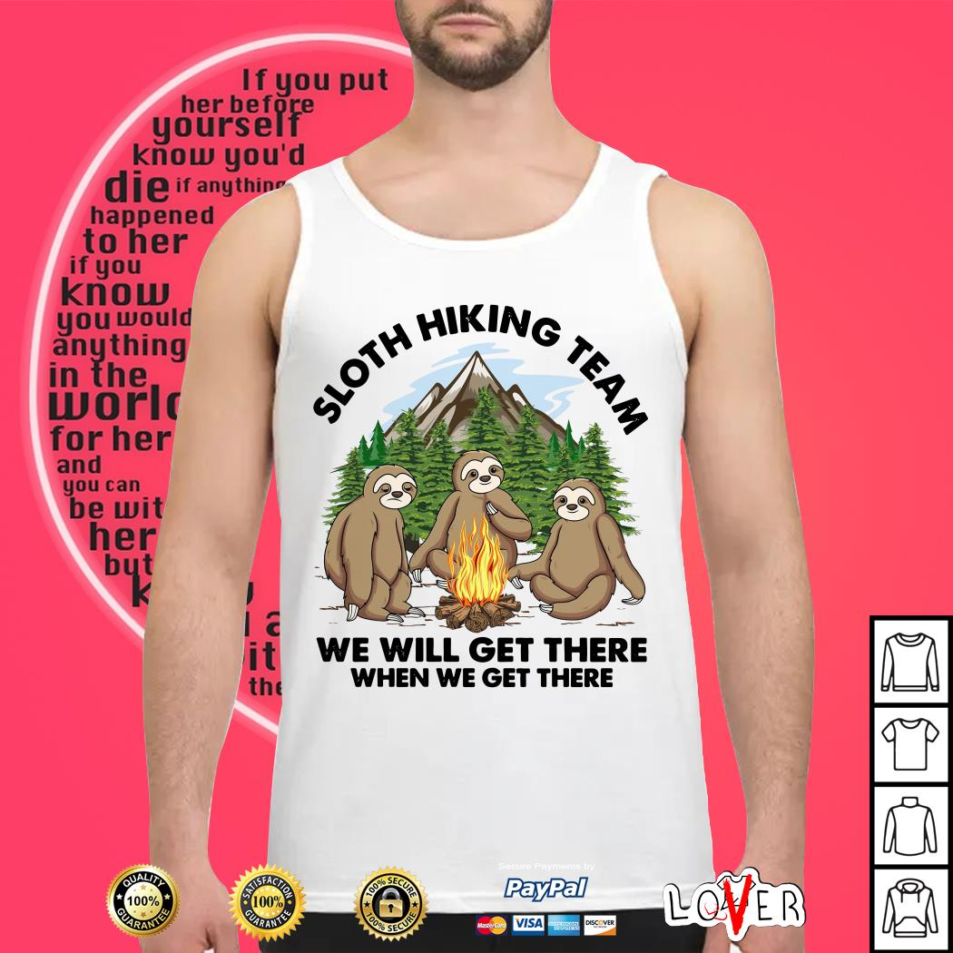 Sloths hiking team we will get there when we get there Tank top