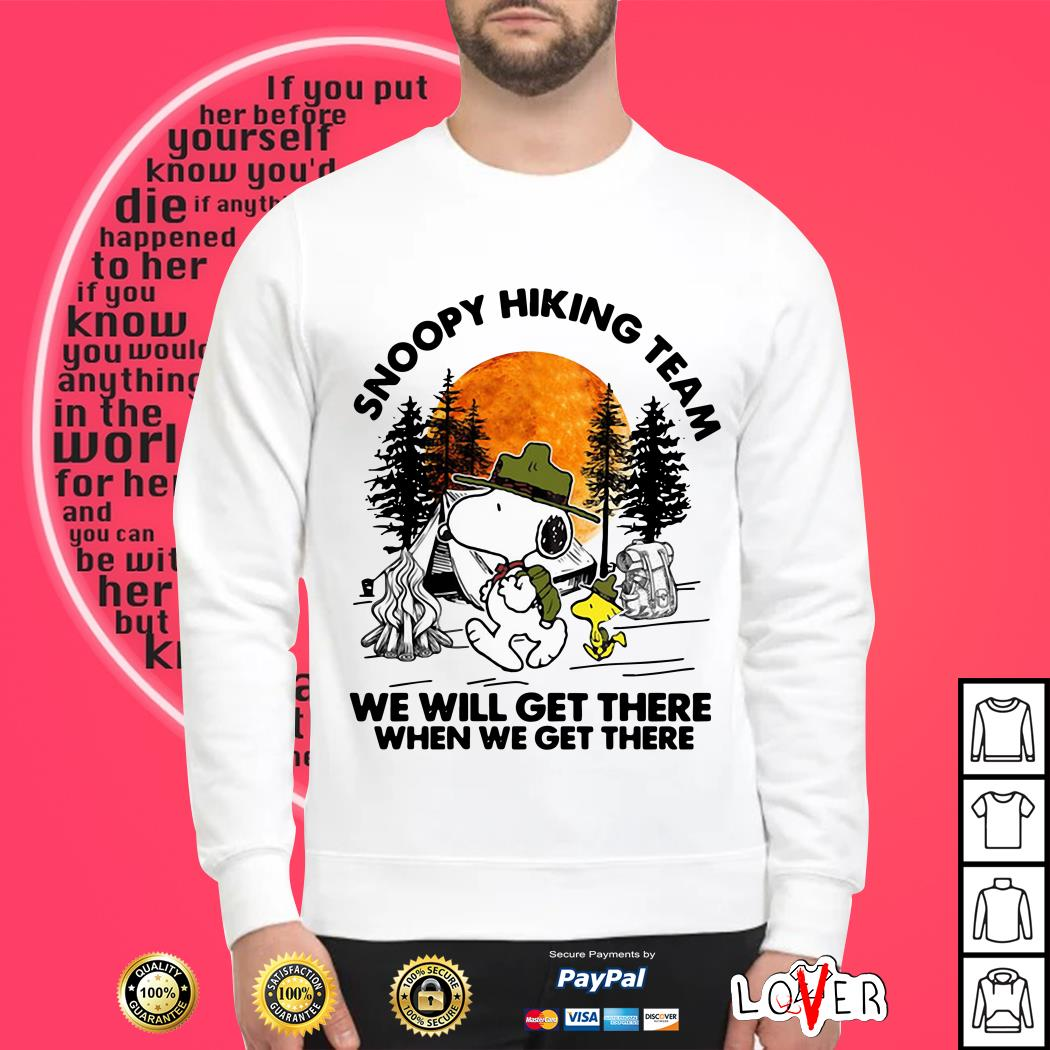 Snoopy hiking team we will get there when we get there shirt