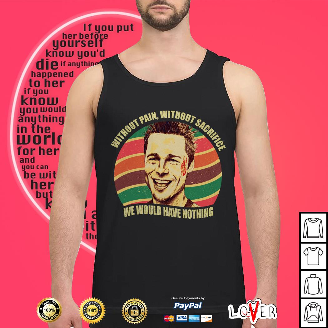 Tyler Durden without pain without sacrifice we would have nothing vintage Tank top