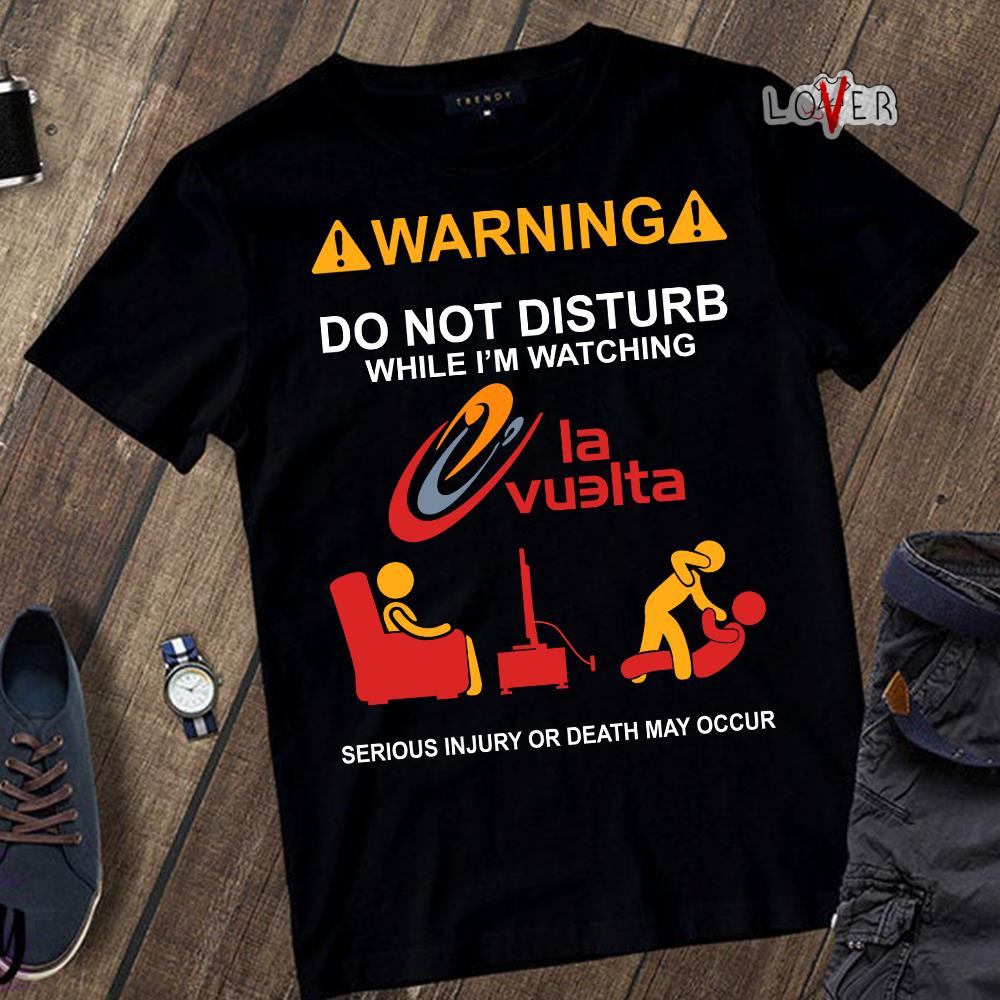 Warning do not disturb while I'm watching Ia vuelta shirtWarning do not disturb while I'm watching Ia vuelta shirt