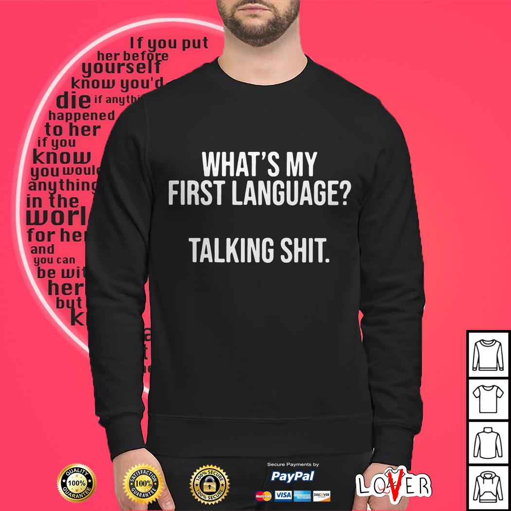 What's my first language talking shit Sweater