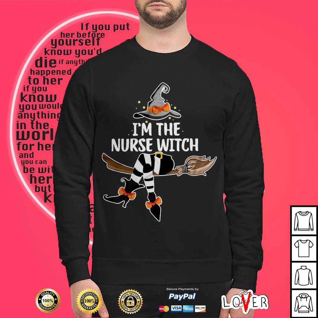 I'm the nurse witch shirt