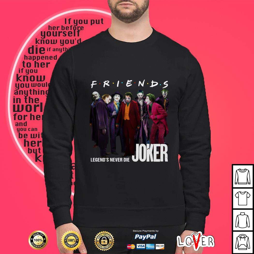 Joker Friends legends never die shirt