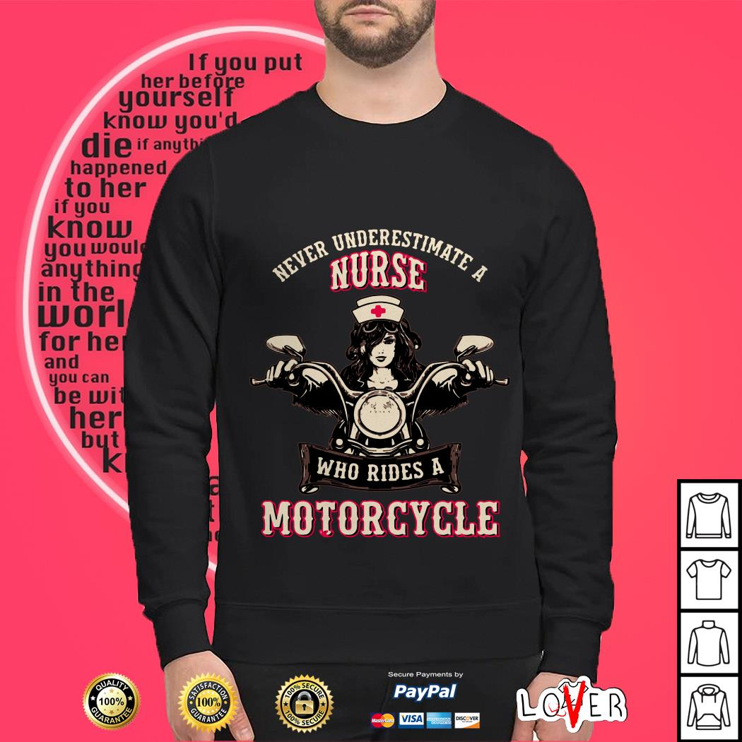Never underestimate a nurse who rides a motorcycle shirt