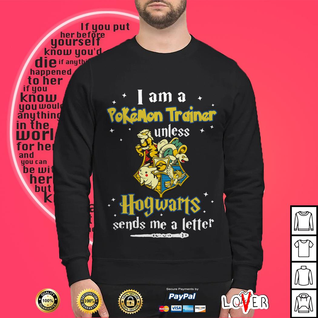 I am a Pokemon trainer unless Hogwarts sends Me a letter shirt