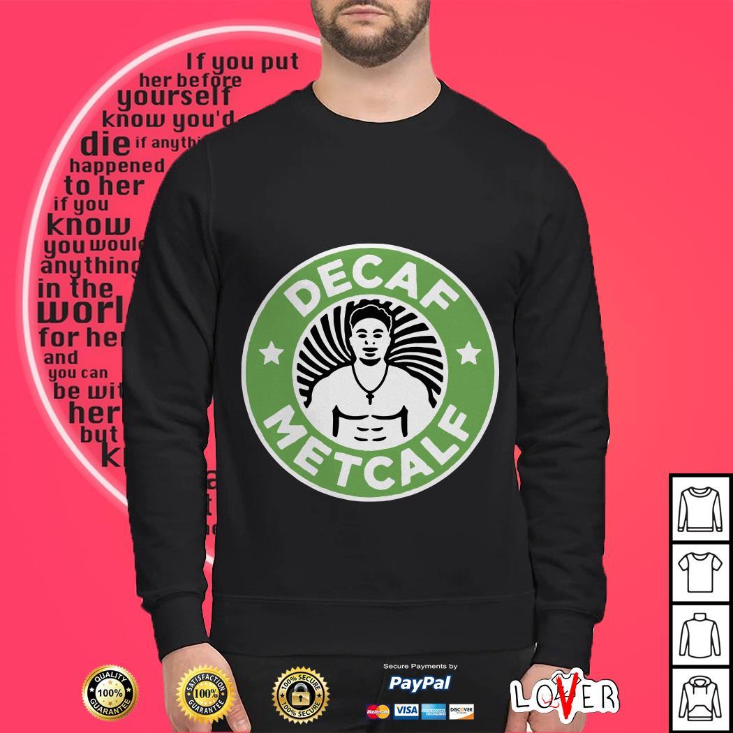 Decaf Metcalf Starbucks shirt