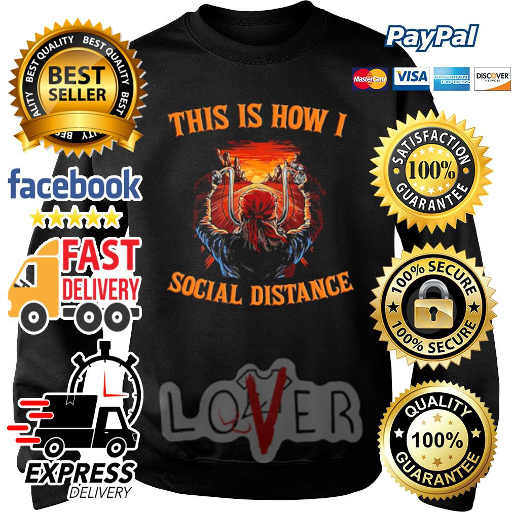 This is how I social distance s Sweater