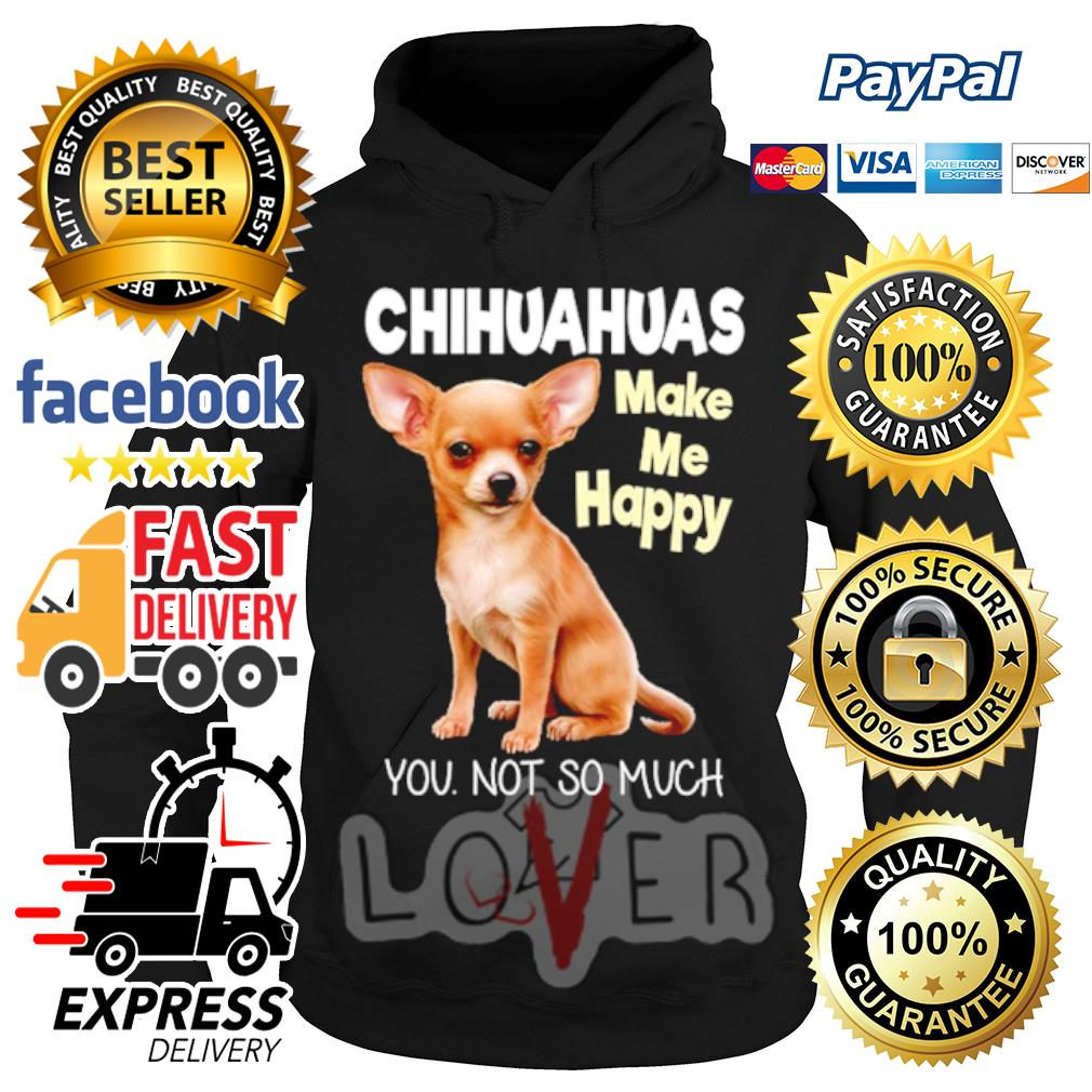 Chihuahua make me happy you not so much s Hoodie