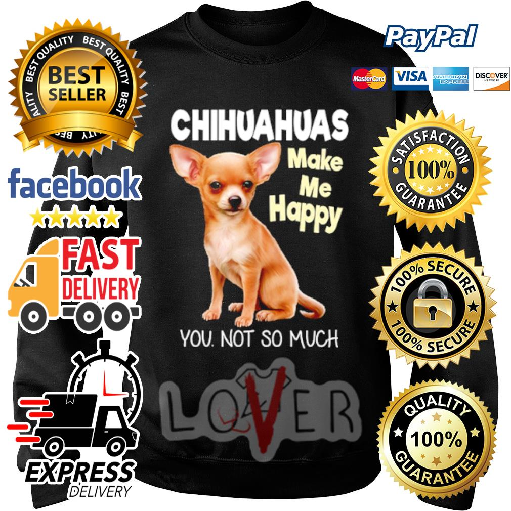 Chihuahua make me happy you not so much s Sweater