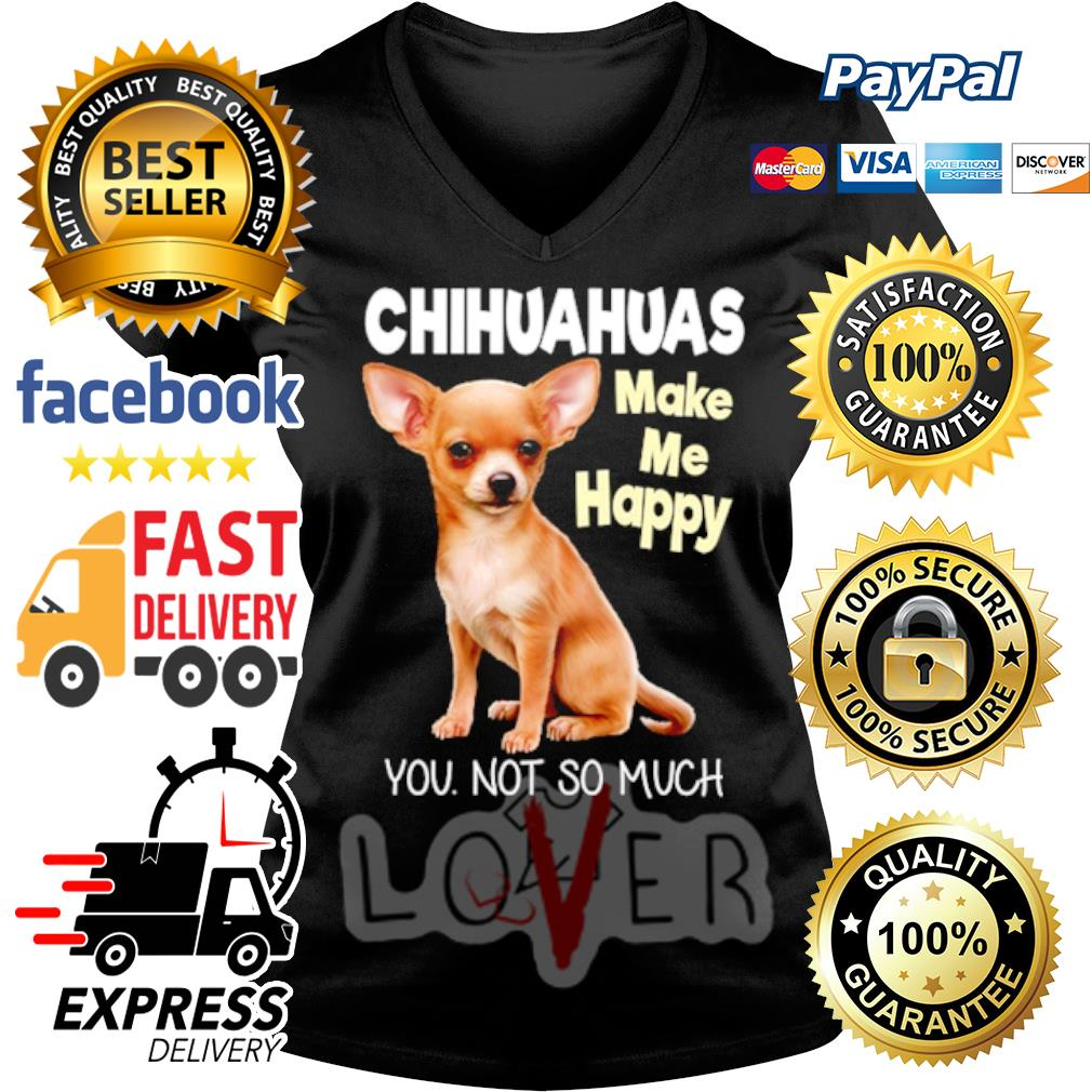 Chihuahua make me happy you not so much s V-neck t-shirt