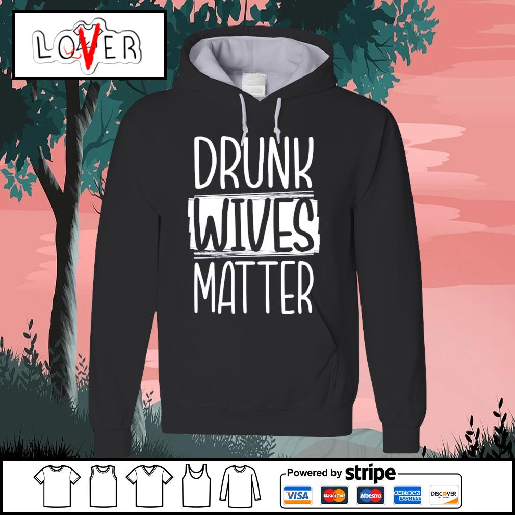 Drunk Wives Matter s Hoodie