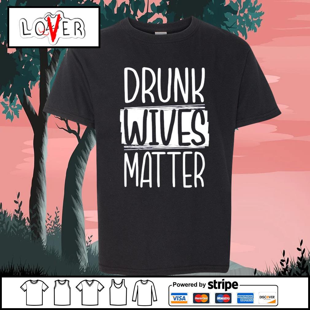 Drunk Wives Matter s Kid-T-shirt