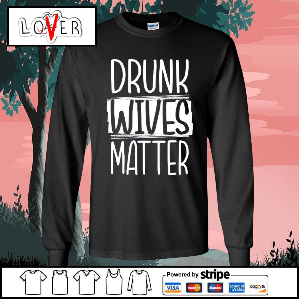Drunk Wives Matter s Long-Sleeves-Tee