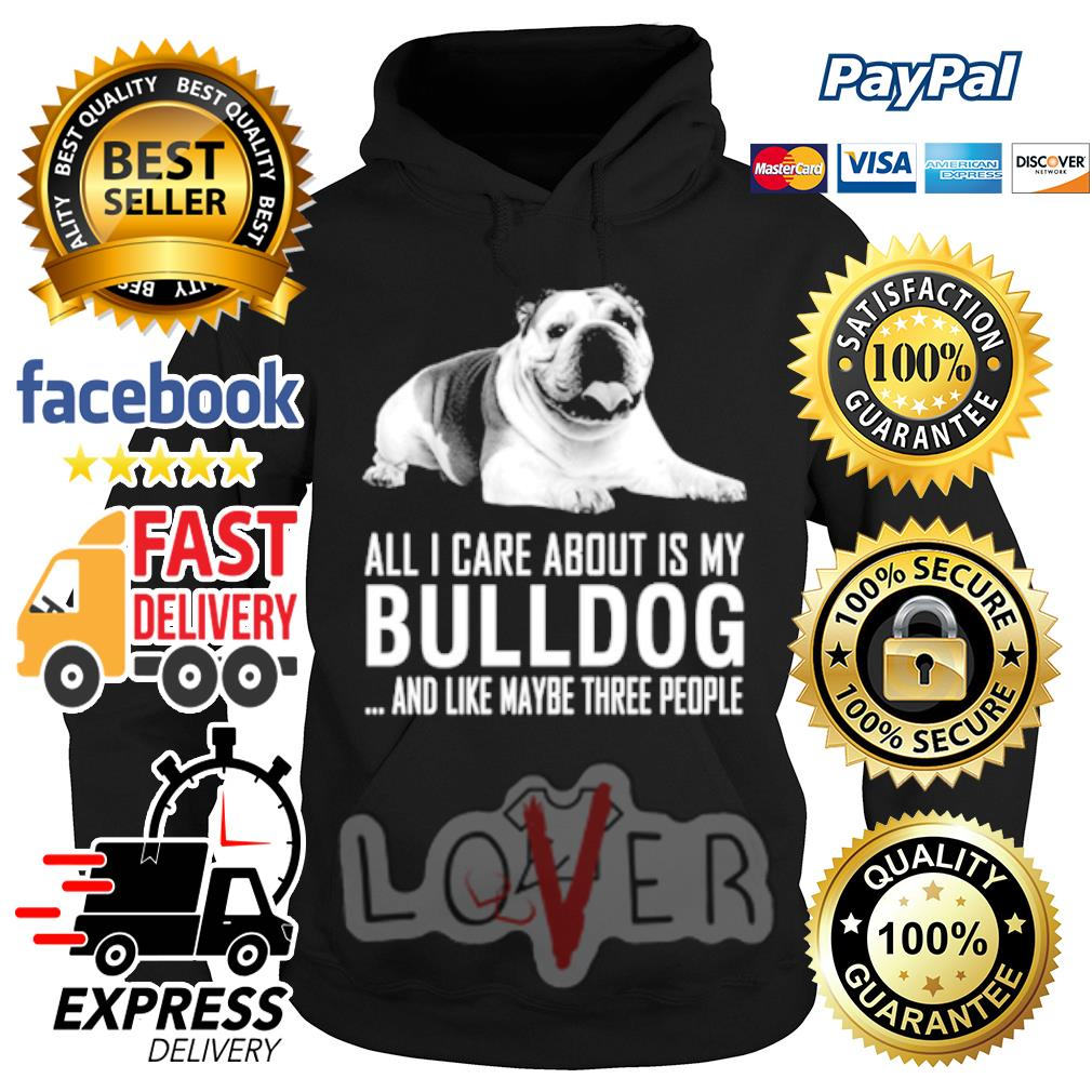English Bulldog All I care about is my Labrador and like maybe three people s Hoodie