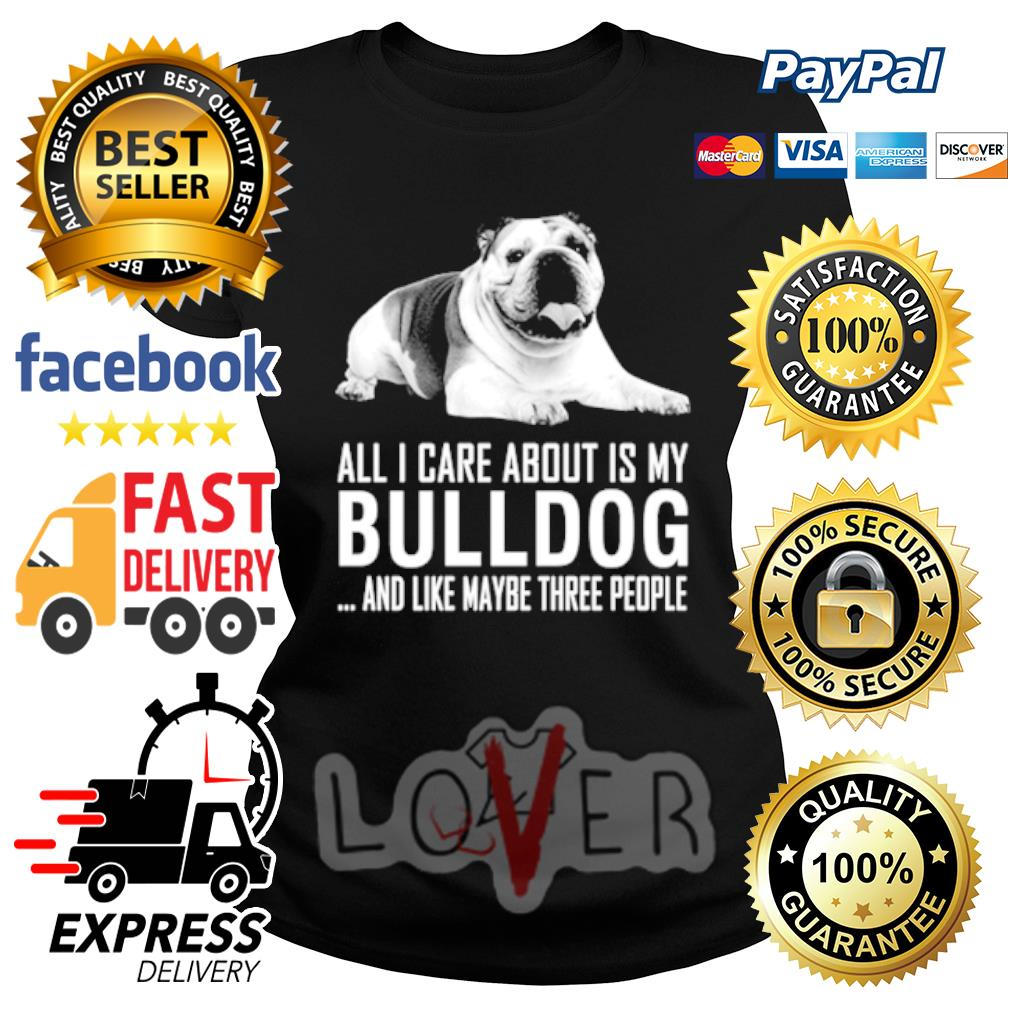 English Bulldog All I care about is my Labrador and like maybe three people s Ladies tee